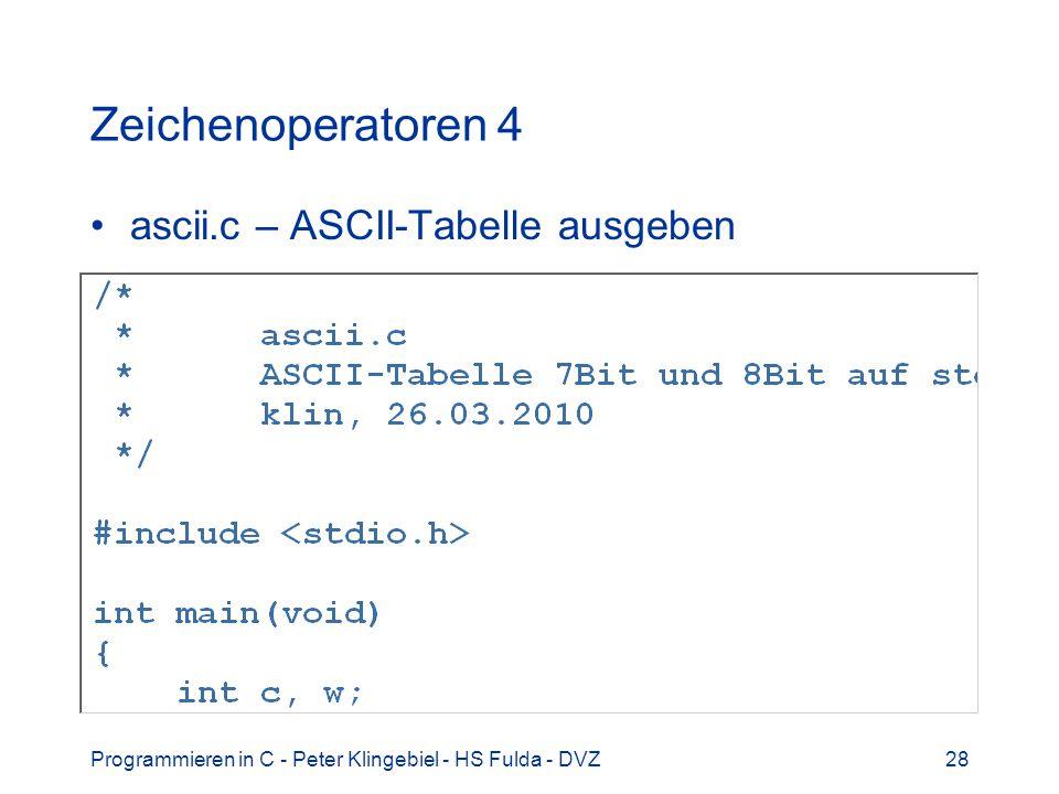 Programmieren in C - Peter Klingebiel - HS Fulda - DVZ28 Zeichenoperatoren 4 ascii.c – ASCII-Tabelle ausgeben