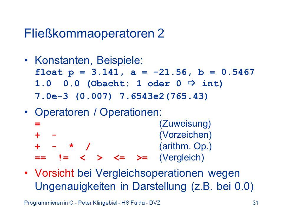 Programmieren in C - Peter Klingebiel - HS Fulda - DVZ31 Fließkommaoperatoren 2 Konstanten, Beispiele: float p = 3.141, a = -21.56, b = 0.5467 1.0 0.0