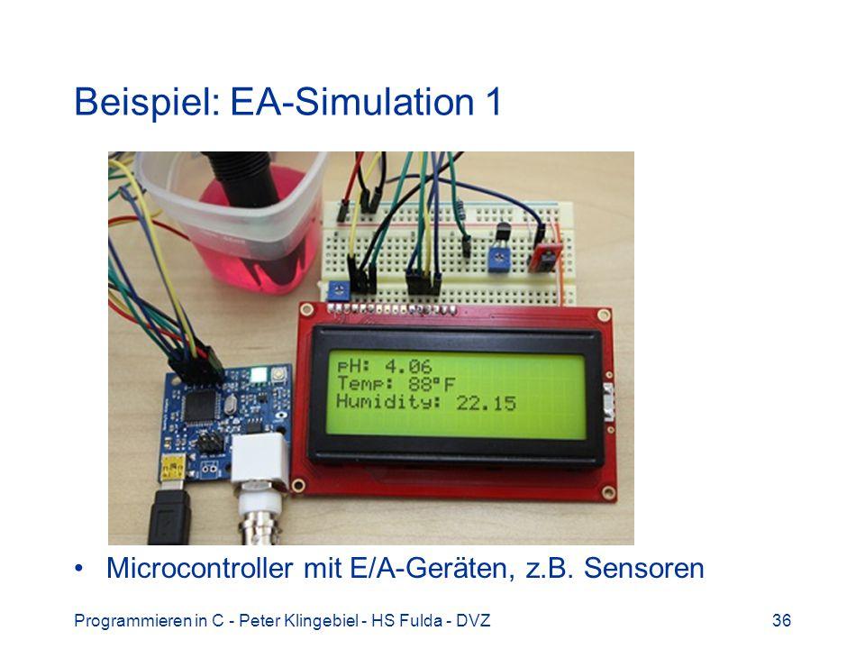 Programmieren in C - Peter Klingebiel - HS Fulda - DVZ36 Beispiel: EA-Simulation 1 Microcontroller mit E/A-Geräten, z.B. Sensoren