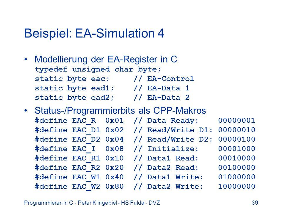 Programmieren in C - Peter Klingebiel - HS Fulda - DVZ39 Beispiel: EA-Simulation 4 Modellierung der EA-Register in C typedef unsigned char byte; stati