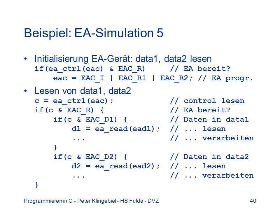 Programmieren in C - Peter Klingebiel - HS Fulda - DVZ40 Beispiel: EA-Simulation 5 Initialisierung EA-Gerät: data1, data2 lesen if(ea_ctrl(eac) & EAC_