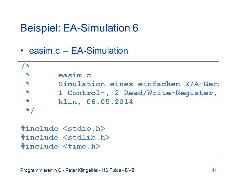 Programmieren in C - Peter Klingebiel - HS Fulda - DVZ41 Beispiel: EA-Simulation 6 easim.c – EA-Simulation
