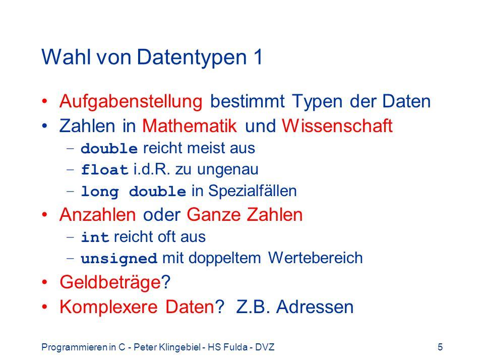 Programmieren in C - Peter Klingebiel - HS Fulda - DVZ5 Wahl von Datentypen 1 Aufgabenstellung bestimmt Typen der Daten Zahlen in Mathematik und Wisse