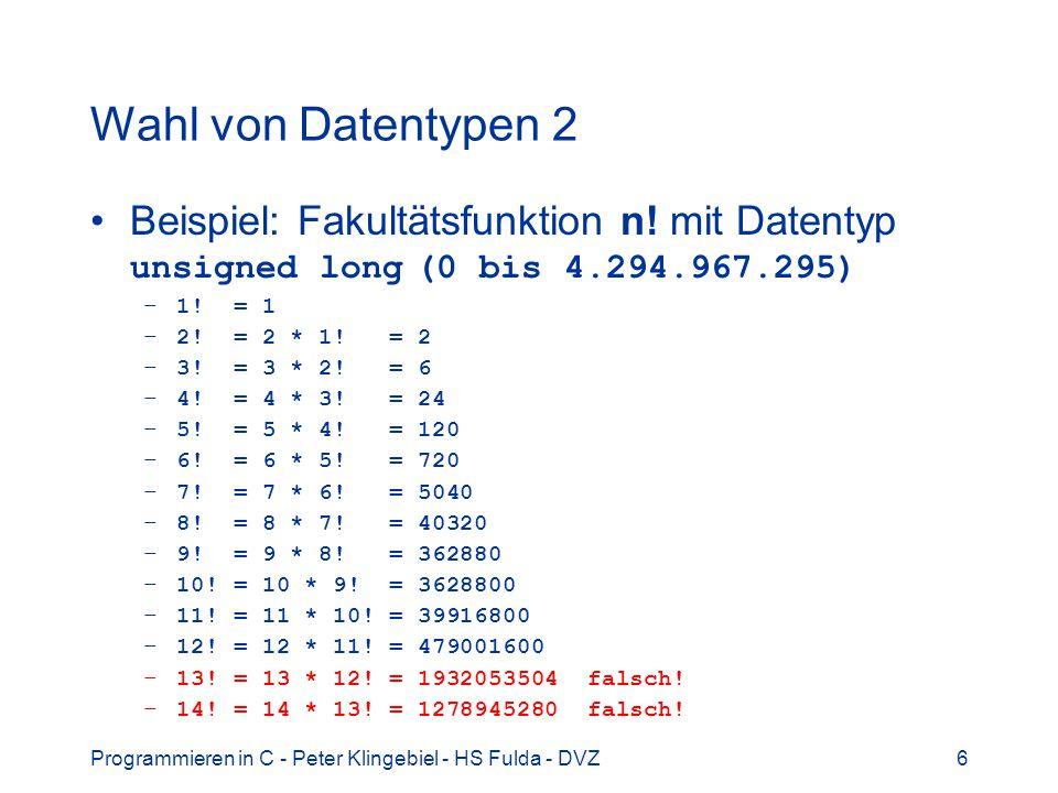 Programmieren in C - Peter Klingebiel - HS Fulda - DVZ17 Ganzzahloperatoren 4 Operatoren / Operationen: Zuweisung = –Beispiel: int i; i = 4711; Vorzeichen + - –Beispiel: int j = -4711; Arithm.