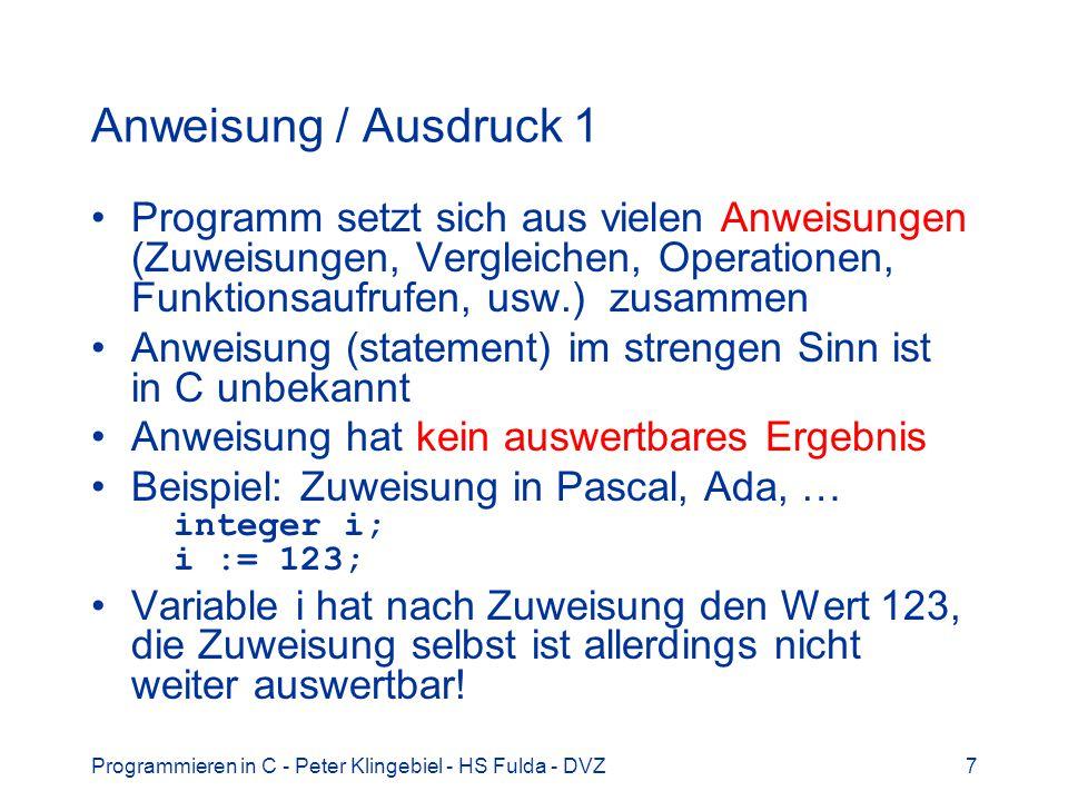 Programmieren in C - Peter Klingebiel - HS Fulda - DVZ18 Ganzzahloperatoren 5 Vergleichsoperatoren == != = expr1 op expr2 Ergebnis: wahr 1, falsch 0 Ergebnistyp int