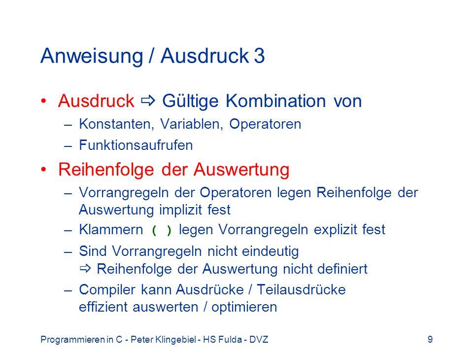 Programmieren in C - Peter Klingebiel - HS Fulda - DVZ9 Anweisung / Ausdruck 3 Ausdruck Gültige Kombination von –Konstanten, Variablen, Operatoren –Fu