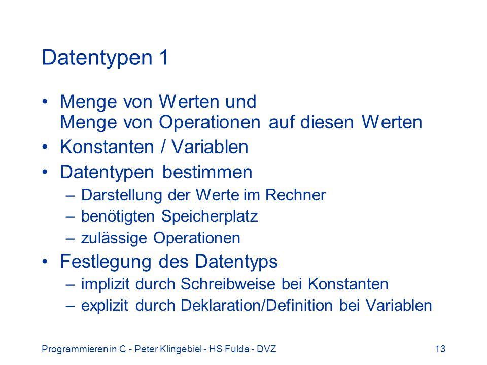 Programmieren in C - Peter Klingebiel - HS Fulda - DVZ13 Datentypen 1 Menge von Werten und Menge von Operationen auf diesen Werten Konstanten / Variab