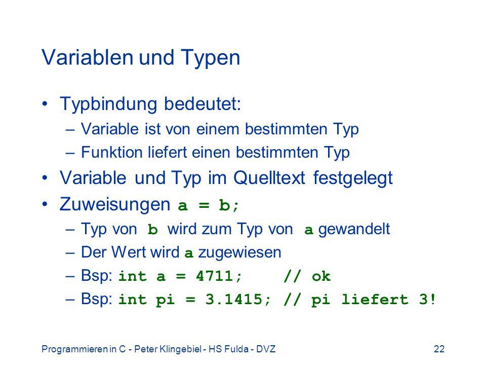 Programmieren in C - Peter Klingebiel - HS Fulda - DVZ22 Variablen und Typen Typbindung bedeutet: –Variable ist von einem bestimmten Typ –Funktion lie