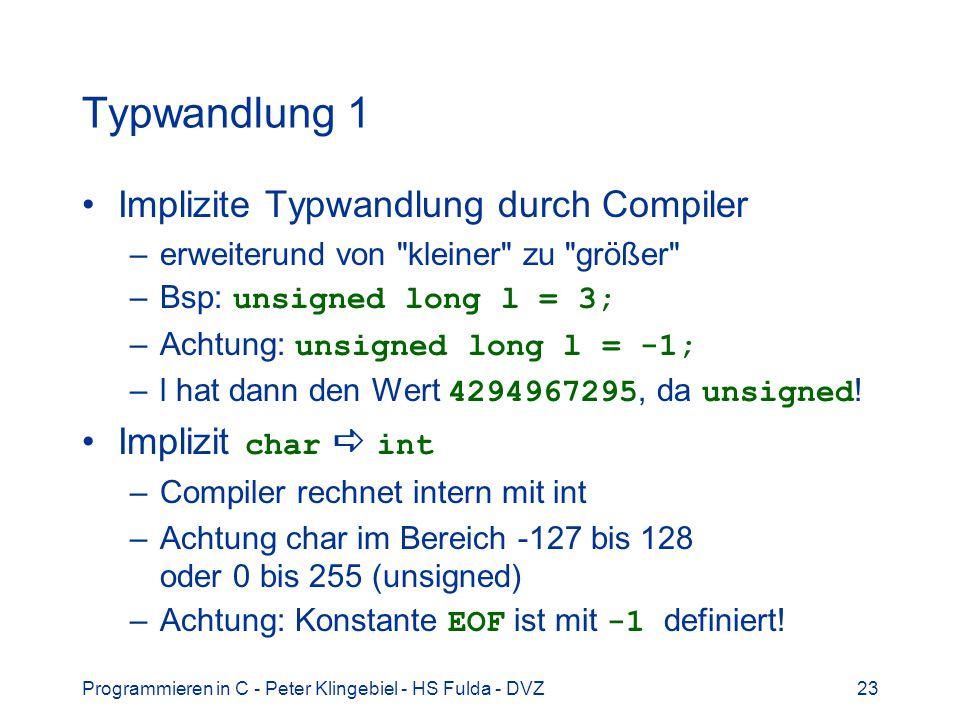 Programmieren in C - Peter Klingebiel - HS Fulda - DVZ23 Typwandlung 1 Implizite Typwandlung durch Compiler –erweiterund von