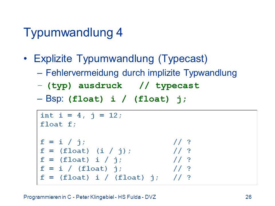 Programmieren in C - Peter Klingebiel - HS Fulda - DVZ26 Typumwandlung 4 Explizite Typumwandlung (Typecast) –Fehlervermeidung durch implizite Typwandl