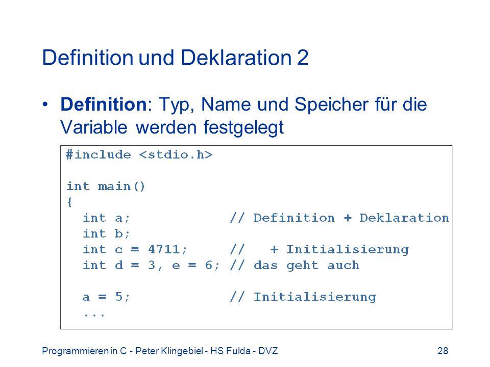 Programmieren in C - Peter Klingebiel - HS Fulda - DVZ28 Definition und Deklaration 2 Definition: Typ, Name und Speicher für die Variable werden festg