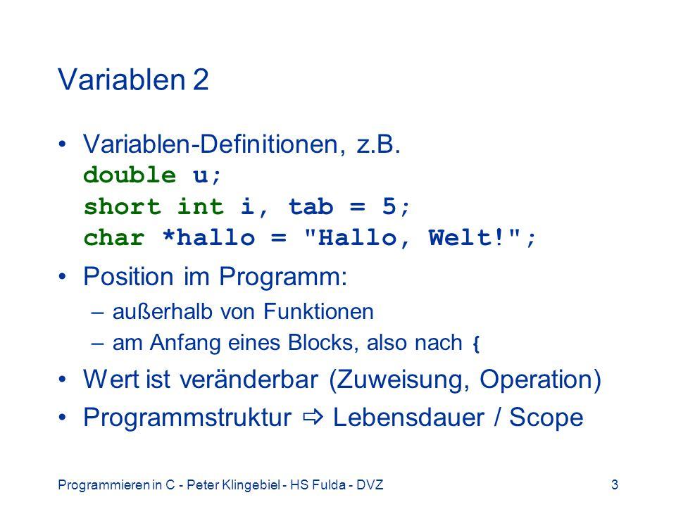 Programmieren in C - Peter Klingebiel - HS Fulda - DVZ3 Variablen 2 Variablen-Definitionen, z.B. double u; short int i, tab = 5; char *hallo =
