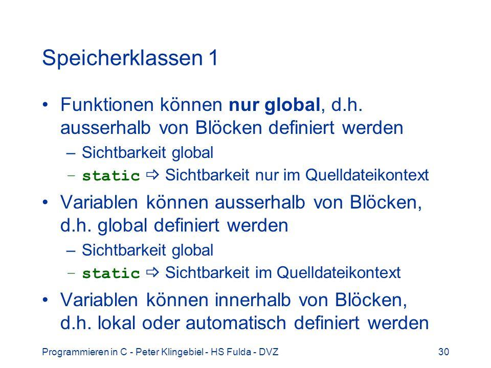Programmieren in C - Peter Klingebiel - HS Fulda - DVZ30 Speicherklassen 1 Funktionen können nur global, d.h. ausserhalb von Blöcken definiert werden