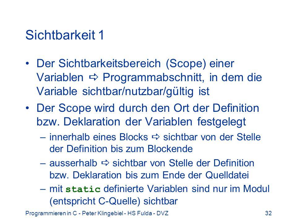 Programmieren in C - Peter Klingebiel - HS Fulda - DVZ32 Sichtbarkeit 1 Der Sichtbarkeitsbereich (Scope) einer Variablen Programmabschnitt, in dem die