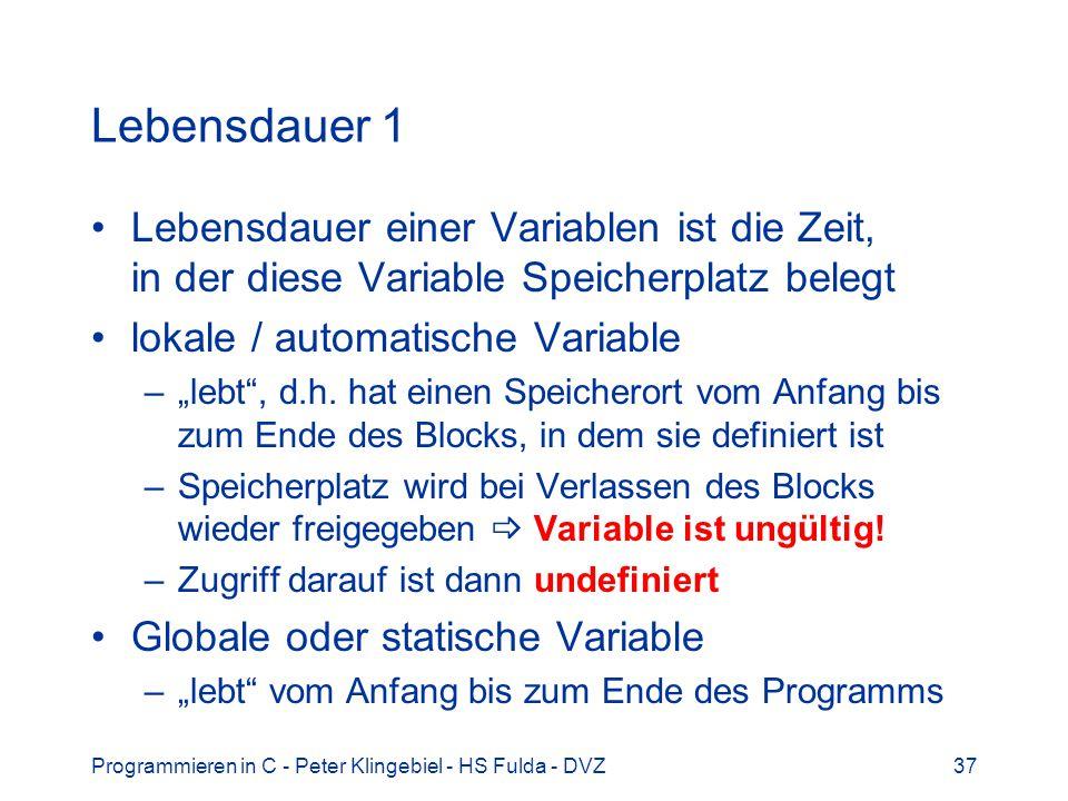 Programmieren in C - Peter Klingebiel - HS Fulda - DVZ37 Lebensdauer 1 Lebensdauer einer Variablen ist die Zeit, in der diese Variable Speicherplatz b