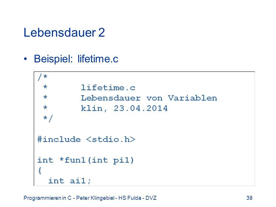 Programmieren in C - Peter Klingebiel - HS Fulda - DVZ38 Lebensdauer 2 Beispiel: lifetime.c