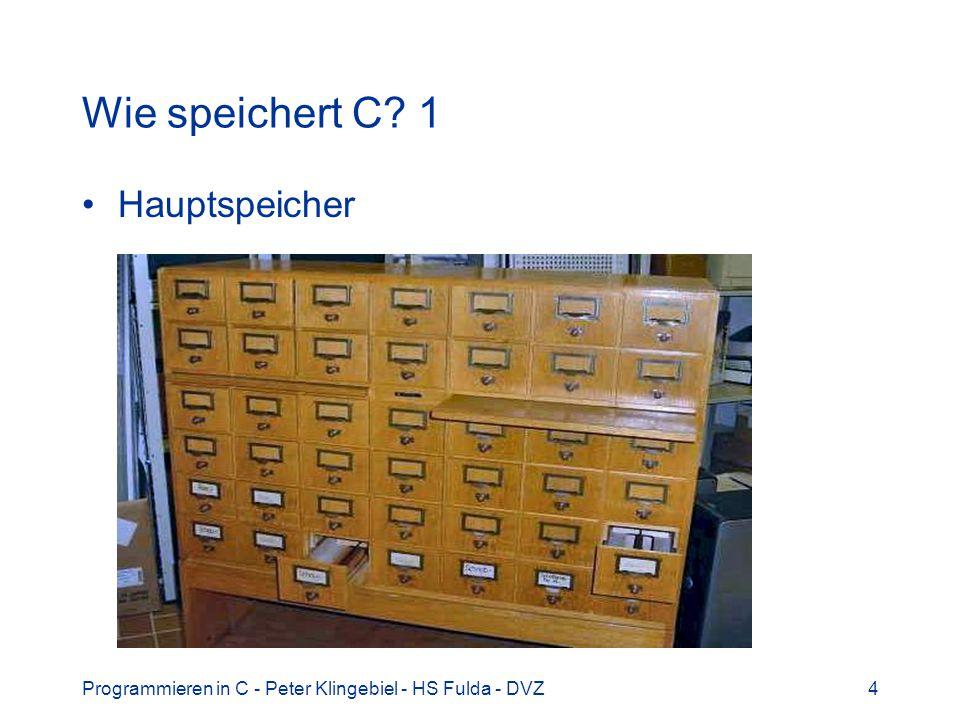 Programmieren in C - Peter Klingebiel - HS Fulda - DVZ4 Wie speichert C? 1 Hauptspeicher