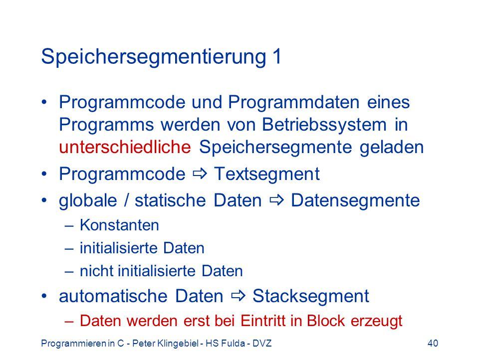 Programmieren in C - Peter Klingebiel - HS Fulda - DVZ40 Speichersegmentierung 1 Programmcode und Programmdaten eines Programms werden von Betriebssys