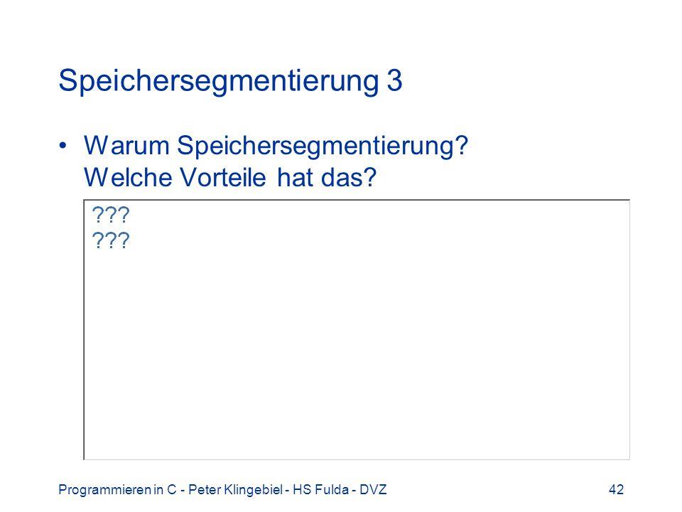 Programmieren in C - Peter Klingebiel - HS Fulda - DVZ42 Speichersegmentierung 3 Warum Speichersegmentierung? Welche Vorteile hat das?