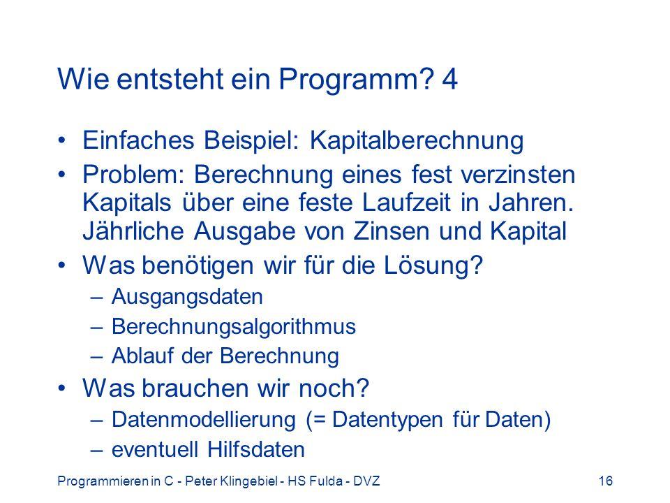 Programmieren in C - Peter Klingebiel - HS Fulda - DVZ16 Wie entsteht ein Programm? 4 Einfaches Beispiel: Kapitalberechnung Problem: Berechnung eines
