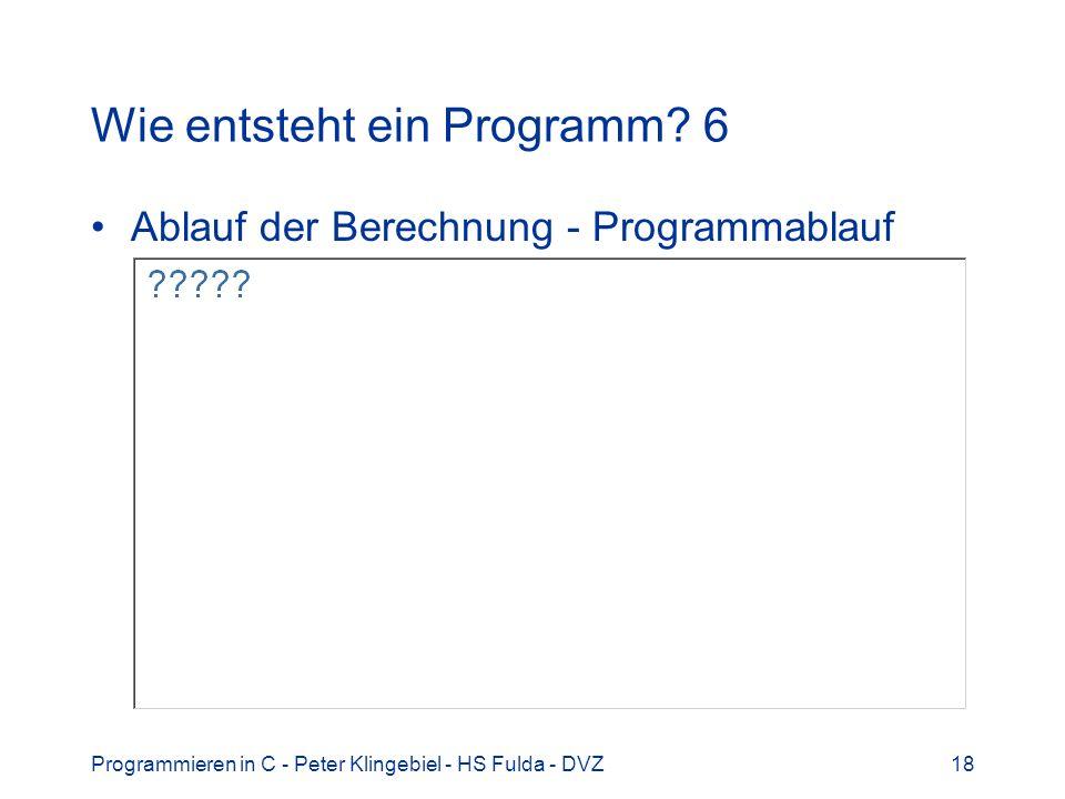 Programmieren in C - Peter Klingebiel - HS Fulda - DVZ18 Wie entsteht ein Programm? 6 Ablauf der Berechnung - Programmablauf