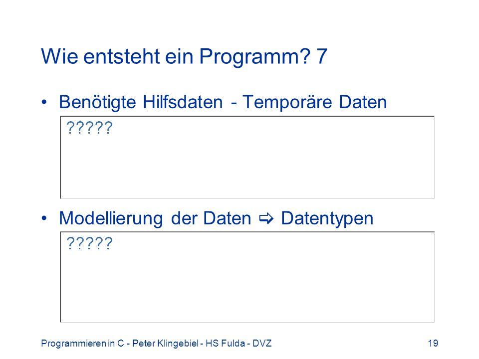 Programmieren in C - Peter Klingebiel - HS Fulda - DVZ19 Wie entsteht ein Programm? 7 Benötigte Hilfsdaten - Temporäre Daten Modellierung der Daten Da