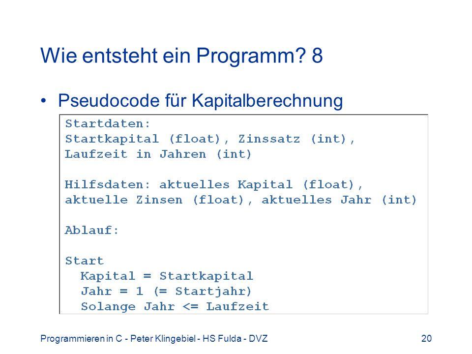 Programmieren in C - Peter Klingebiel - HS Fulda - DVZ20 Wie entsteht ein Programm? 8 Pseudocode für Kapitalberechnung