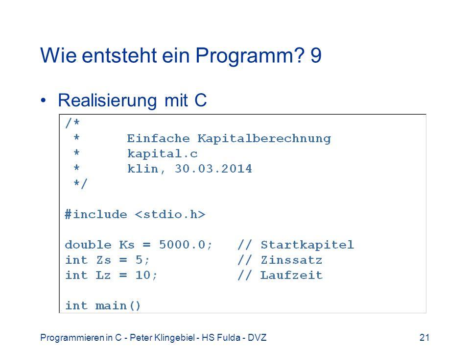 Programmieren in C - Peter Klingebiel - HS Fulda - DVZ21 Wie entsteht ein Programm? 9 Realisierung mit C