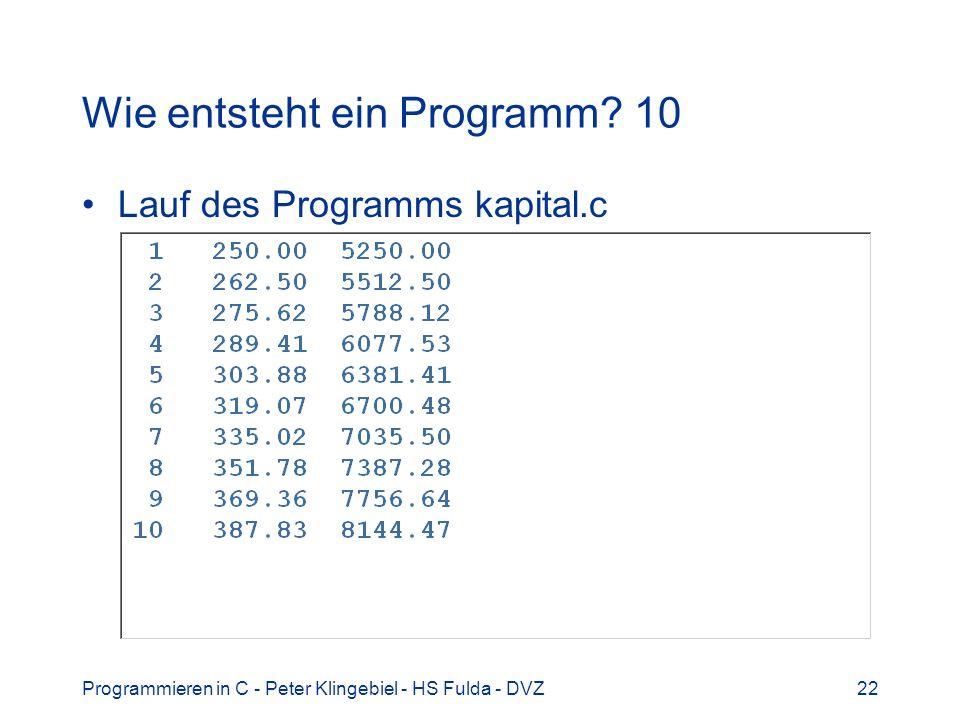 Programmieren in C - Peter Klingebiel - HS Fulda - DVZ22 Wie entsteht ein Programm? 10 Lauf des Programms kapital.c