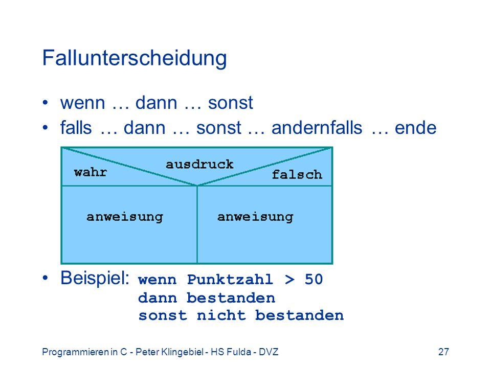 Programmieren in C - Peter Klingebiel - HS Fulda - DVZ27 Fallunterscheidung wenn … dann … sonst falls … dann … sonst … andernfalls … ende Beispiel: we