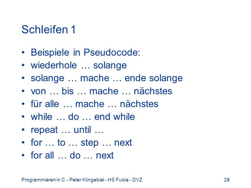 Programmieren in C - Peter Klingebiel - HS Fulda - DVZ28 Schleifen 1 Beispiele in Pseudocode: wiederhole … solange solange … mache … ende solange von