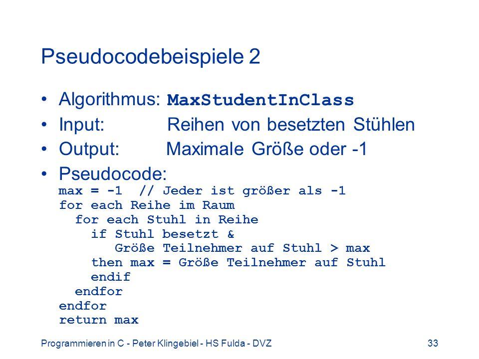 Programmieren in C - Peter Klingebiel - HS Fulda - DVZ33 Pseudocodebeispiele 2 Algorithmus: MaxStudentInClass Input: Reihen von besetzten Stühlen Outp