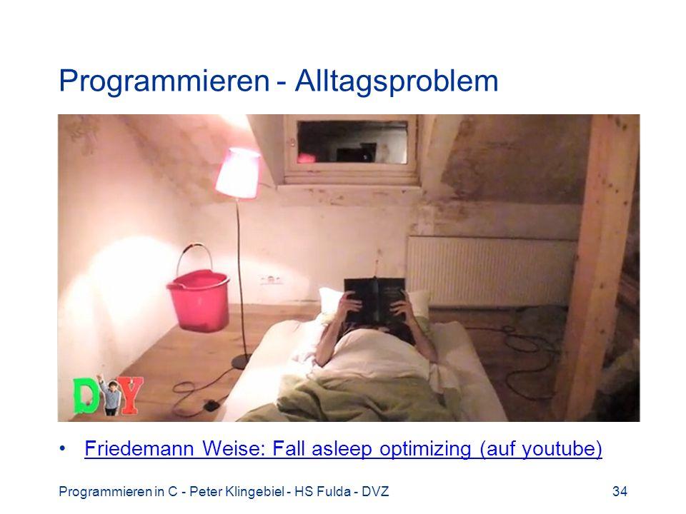 Programmieren in C - Peter Klingebiel - HS Fulda - DVZ34 Programmieren - Alltagsproblem Friedemann Weise: Fall asleep optimizing (auf youtube)