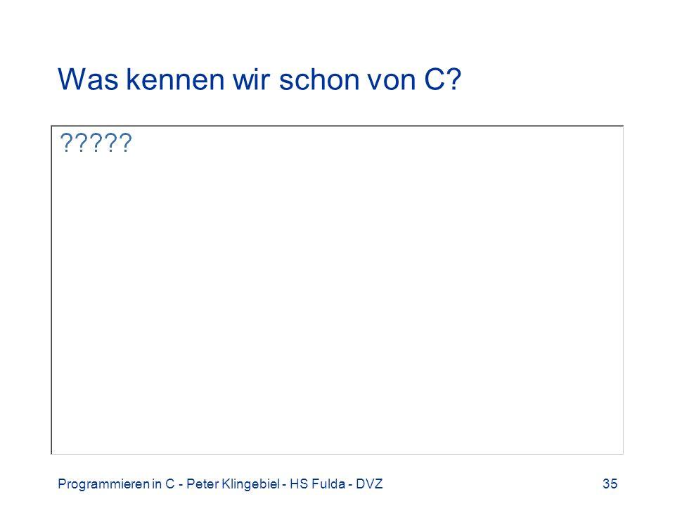 Programmieren in C - Peter Klingebiel - HS Fulda - DVZ35 Was kennen wir schon von C?