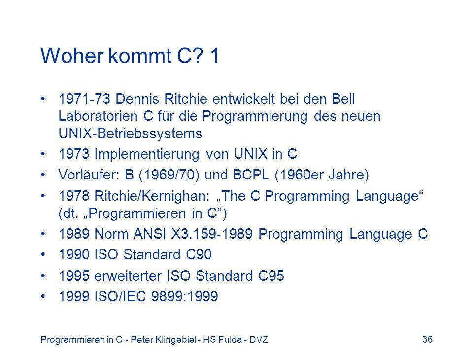 Programmieren in C - Peter Klingebiel - HS Fulda - DVZ36 Woher kommt C? 1 1971-73 Dennis Ritchie entwickelt bei den Bell Laboratorien C für die Progra