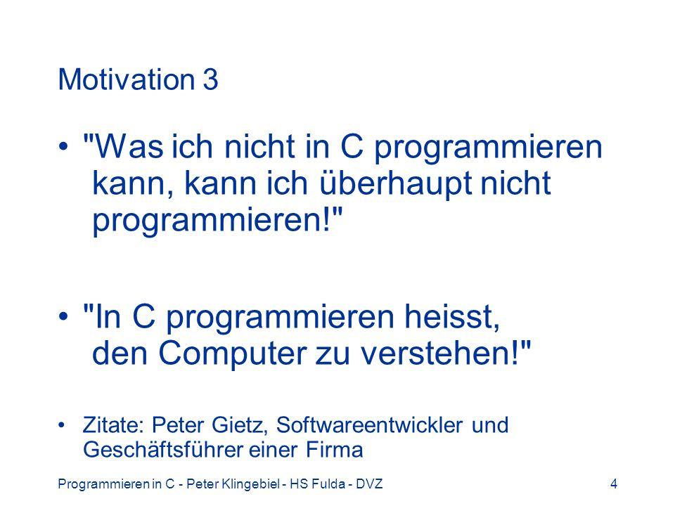 Programmieren in C - Peter Klingebiel - HS Fulda - DVZ4 Motivation 3