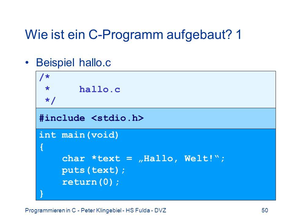 Programmieren in C - Peter Klingebiel - HS Fulda - DVZ50 Wie ist ein C-Programm aufgebaut? 1 Beispiel hallo.c /* * hallo.c */ #include int main(void)