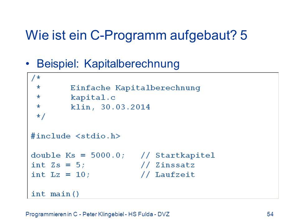 Programmieren in C - Peter Klingebiel - HS Fulda - DVZ54 Wie ist ein C-Programm aufgebaut? 5 Beispiel: Kapitalberechnung