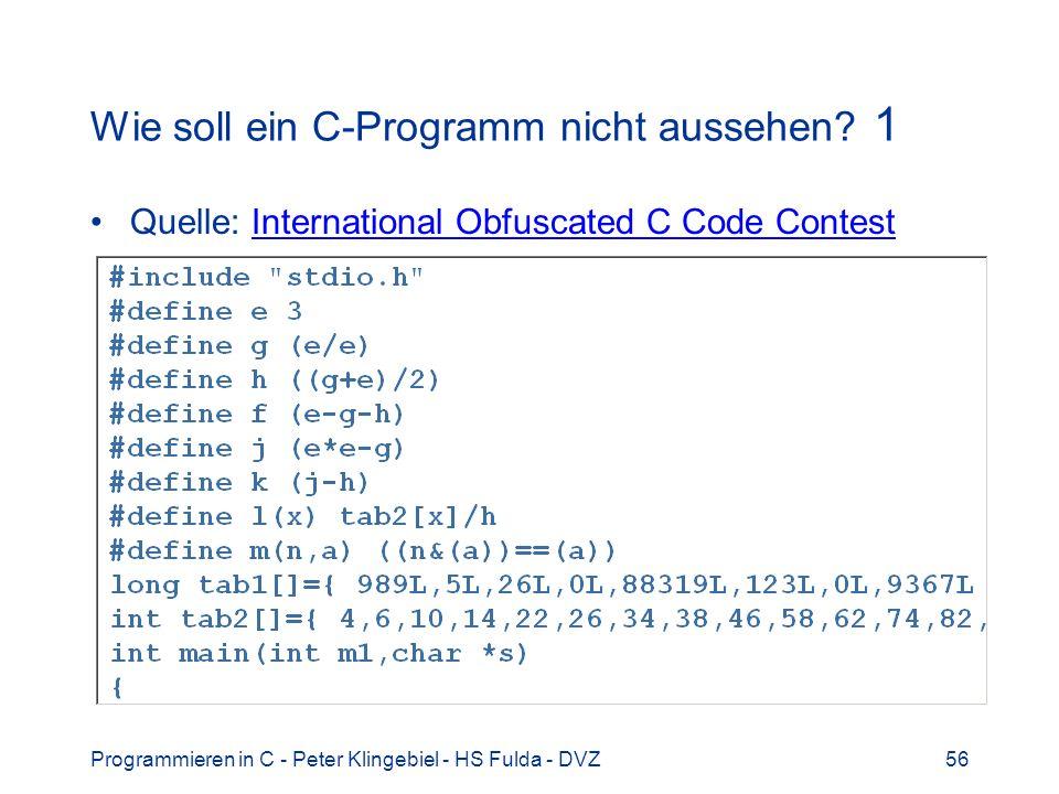 Programmieren in C - Peter Klingebiel - HS Fulda - DVZ56 Wie soll ein C-Programm nicht aussehen? 1 Quelle: International Obfuscated C Code ContestInte