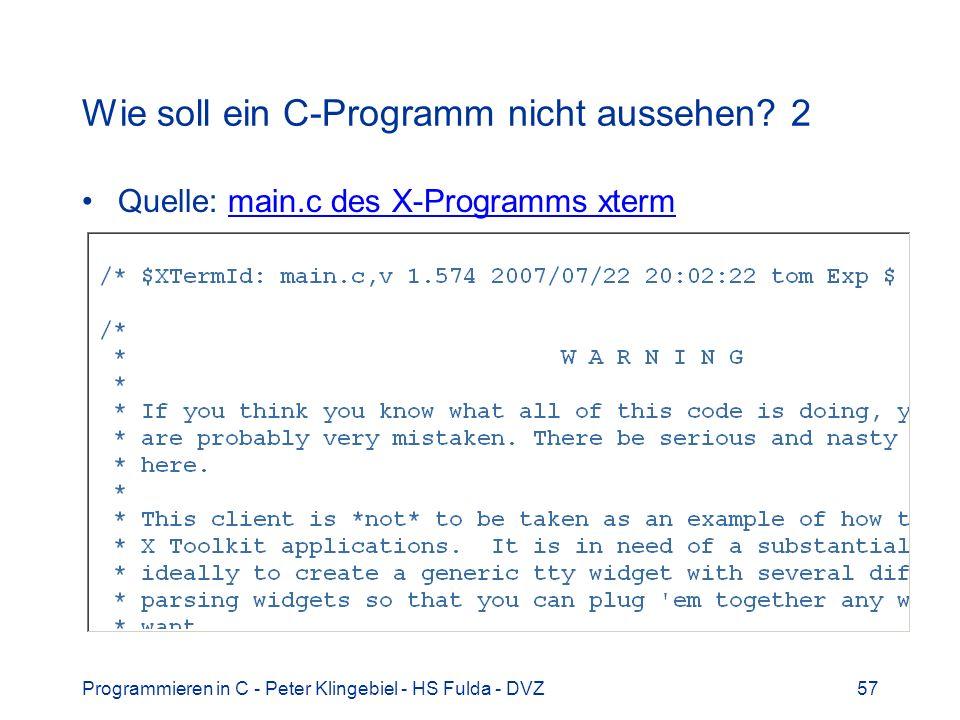 Programmieren in C - Peter Klingebiel - HS Fulda - DVZ57 Wie soll ein C-Programm nicht aussehen? 2 Quelle: main.c des X-Programms xtermmain.c des X-Pr