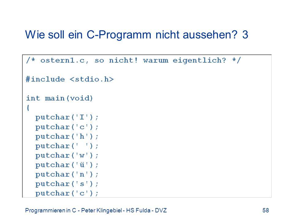 Programmieren in C - Peter Klingebiel - HS Fulda - DVZ58 Wie soll ein C-Programm nicht aussehen? 3