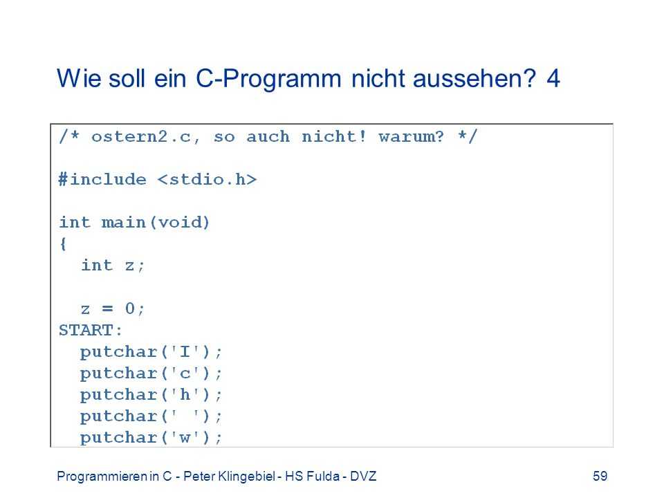 Programmieren in C - Peter Klingebiel - HS Fulda - DVZ59 Wie soll ein C-Programm nicht aussehen? 4