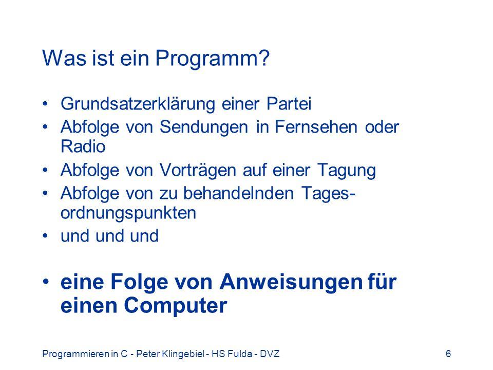 Programmieren in C - Peter Klingebiel - HS Fulda - DVZ6 Was ist ein Programm? Grundsatzerklärung einer Partei Abfolge von Sendungen in Fernsehen oder