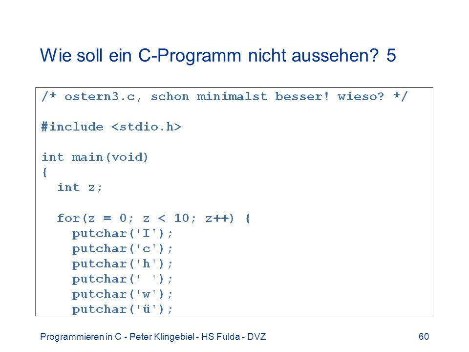 Programmieren in C - Peter Klingebiel - HS Fulda - DVZ60 Wie soll ein C-Programm nicht aussehen? 5