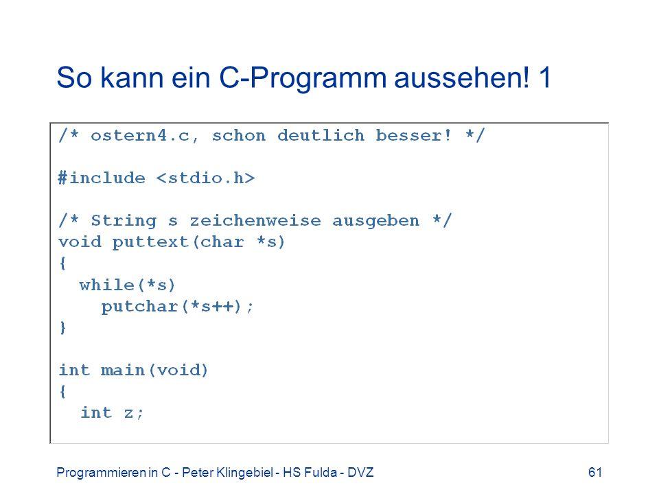 Programmieren in C - Peter Klingebiel - HS Fulda - DVZ61 So kann ein C-Programm aussehen! 1