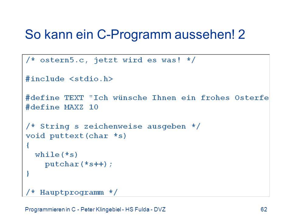 Programmieren in C - Peter Klingebiel - HS Fulda - DVZ62 So kann ein C-Programm aussehen! 2