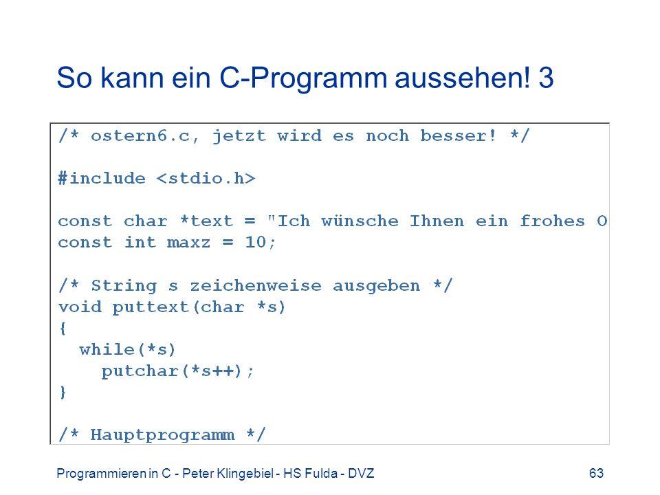 Programmieren in C - Peter Klingebiel - HS Fulda - DVZ63 So kann ein C-Programm aussehen! 3