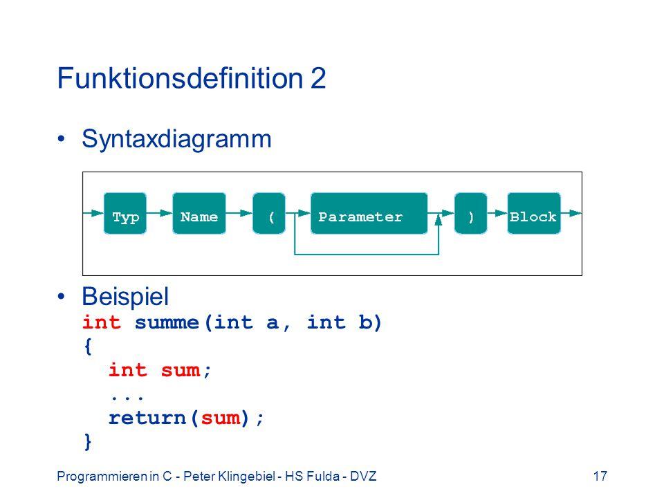 Programmieren in C - Peter Klingebiel - HS Fulda - DVZ17 Funktionsdefinition 2 Syntaxdiagramm Beispiel int summe(int a, int b) { int sum;...