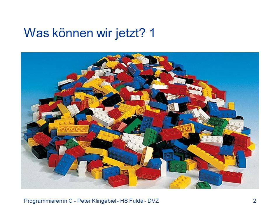 Programmieren in C - Peter Klingebiel - HS Fulda - DVZ2 Was können wir jetzt? 1