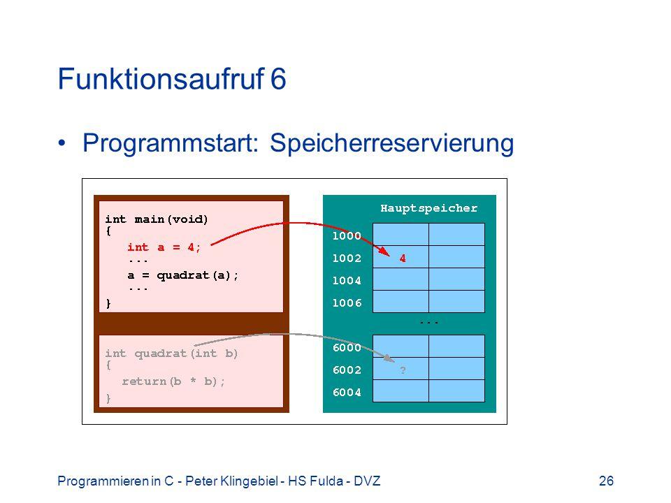 Programmieren in C - Peter Klingebiel - HS Fulda - DVZ26 Funktionsaufruf 6 Programmstart: Speicherreservierung